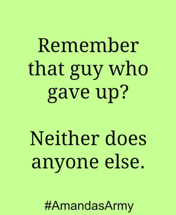 Remember that guy who gave up? Neither does anyone else. #quote