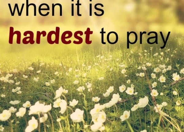 pray hardest when it is hardest to pray #quote
