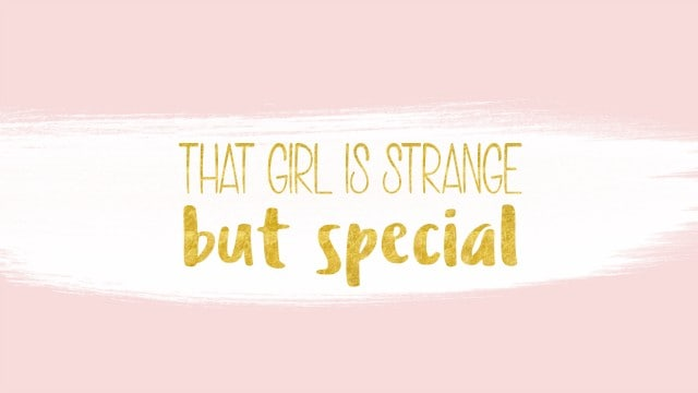 That girl is strange but special wallpaper