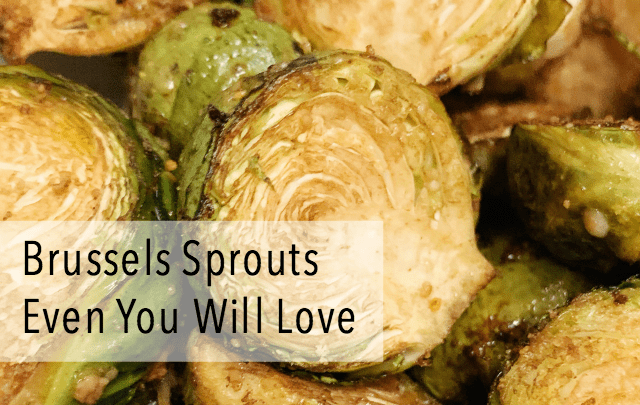 Brussels Sprouts Even You Will Love